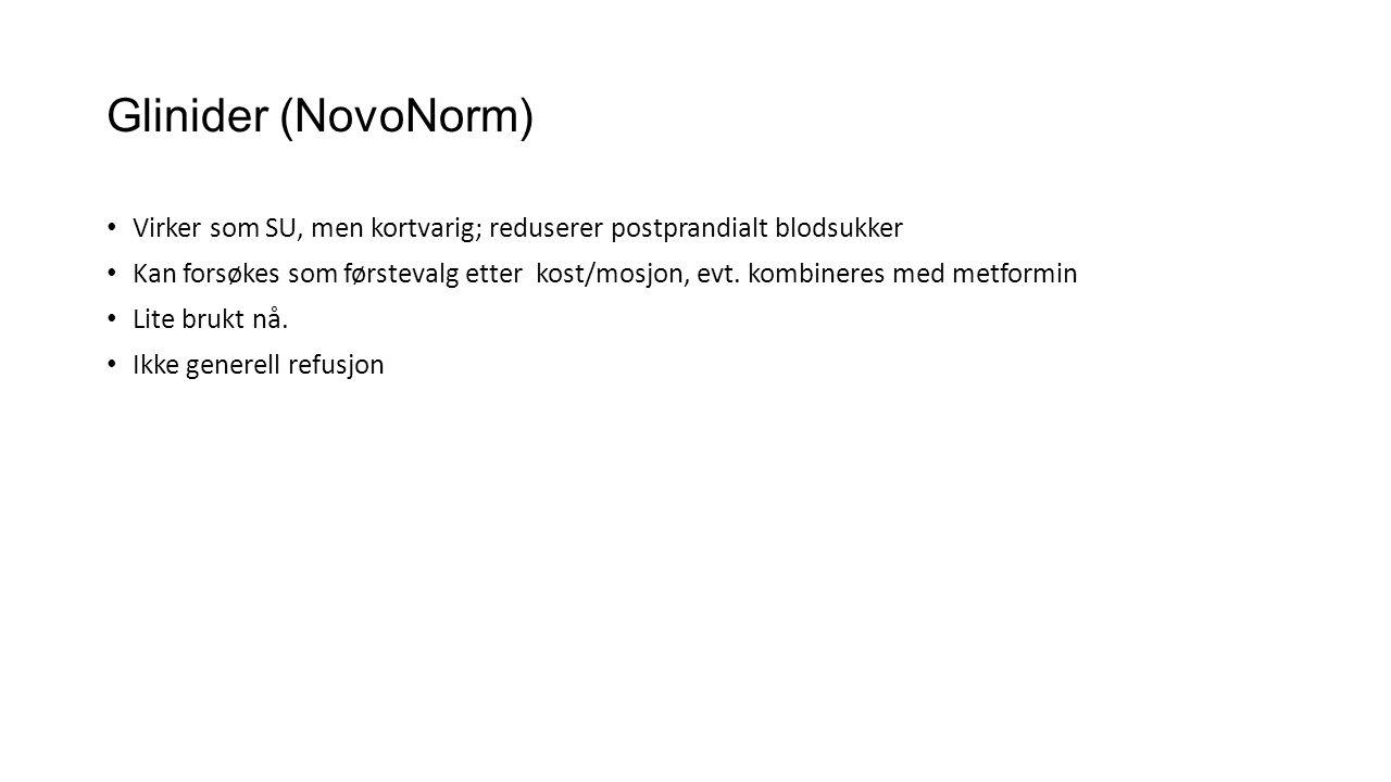 Glinider (NovoNorm) Virker som SU, men kortvarig; reduserer postprandialt blodsukker.