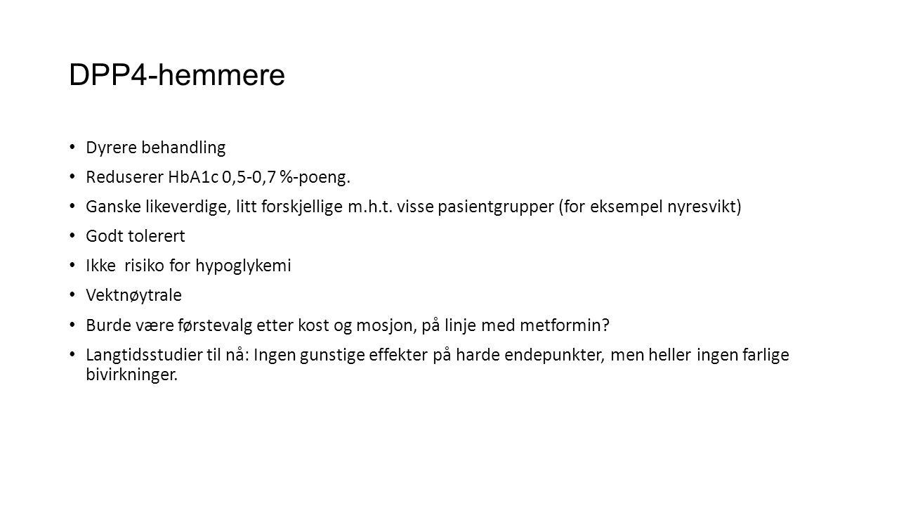 DPP4-hemmere Dyrere behandling Reduserer HbA1c 0,5-0,7 %-poeng.