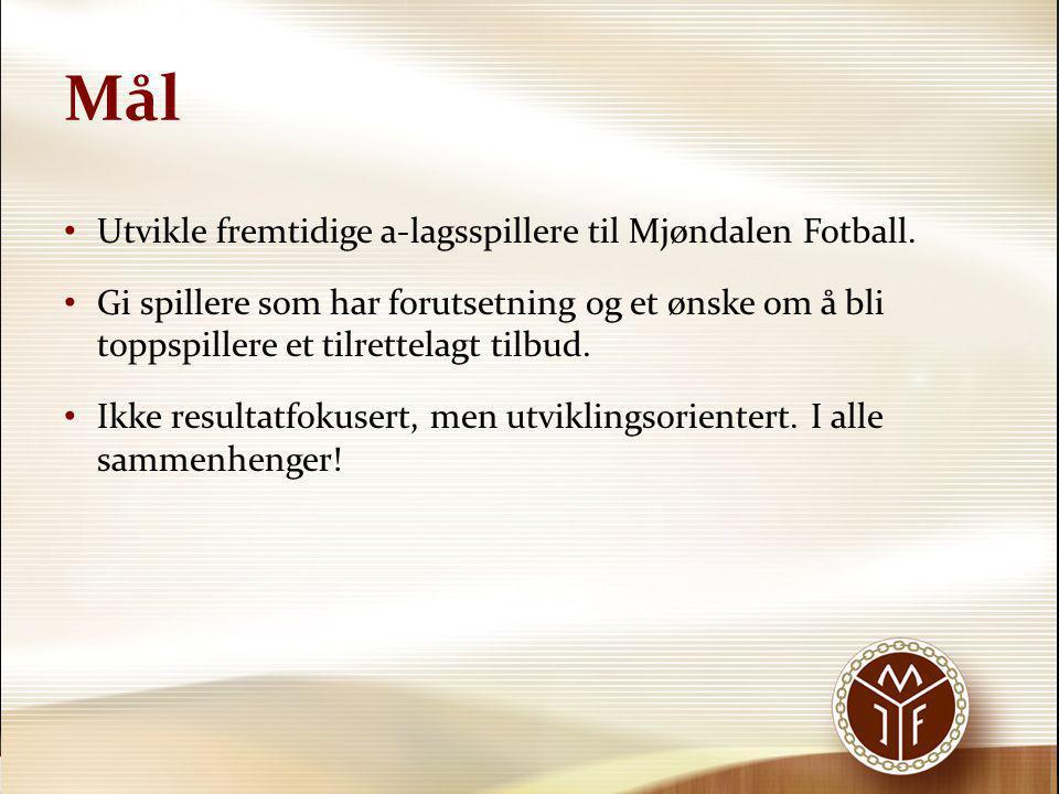 Mål Utvikle fremtidige a-lagsspillere til Mjøndalen Fotball.