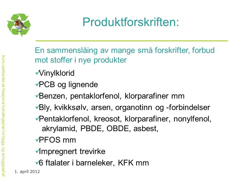 Produktforskriften: En sammenslåing av mange små forskrifter, forbud mot stoffer i nye produkter. Vinylklorid.