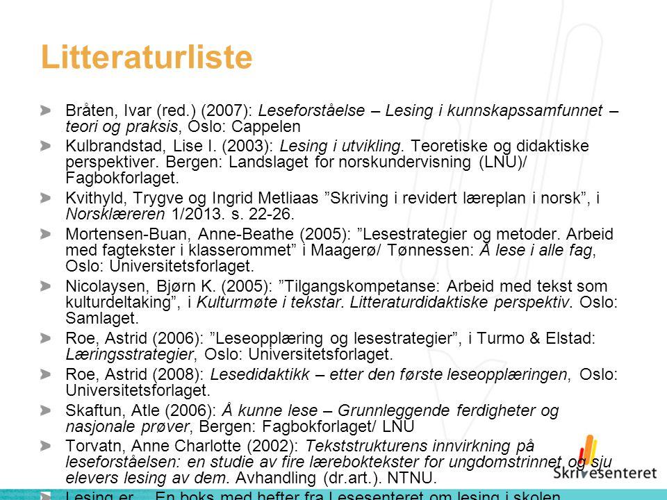 Litteraturliste Bråten, Ivar (red.) (2007): Leseforståelse – Lesing i kunnskapssamfunnet – teori og praksis, Oslo: Cappelen.