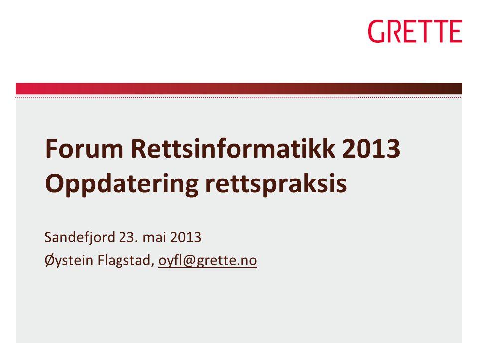 Forum Rettsinformatikk 2013 Oppdatering rettspraksis