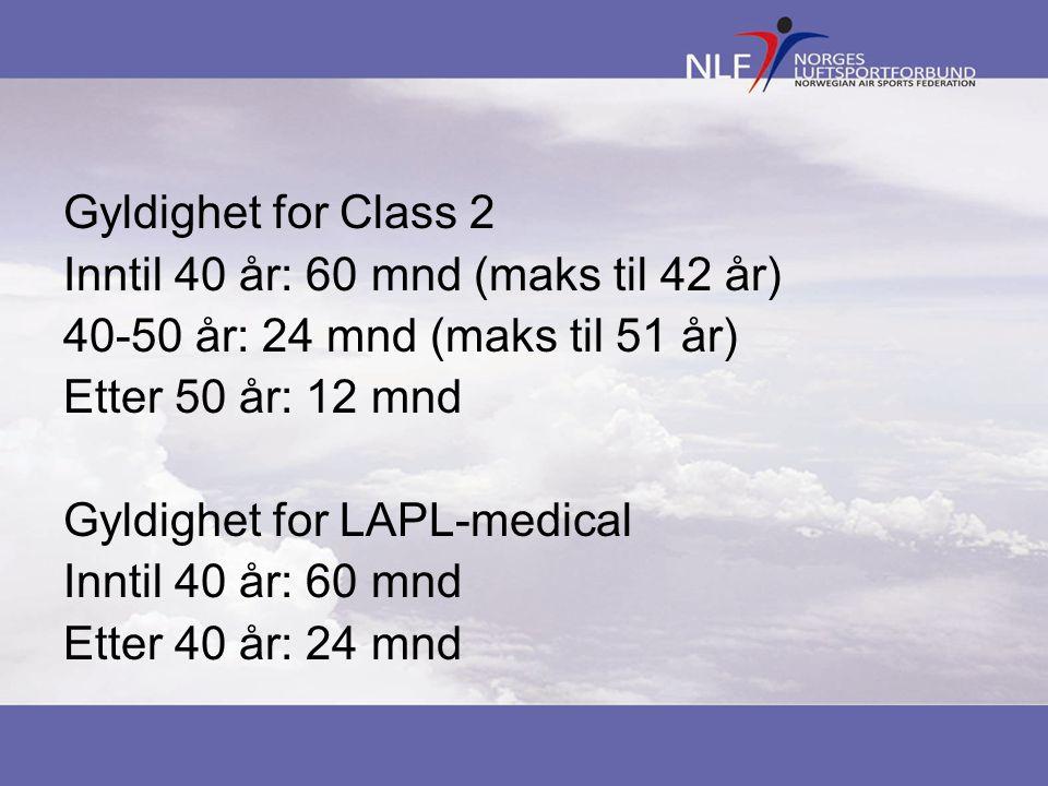 Gyldighet for Class 2 Inntil 40 år: 60 mnd (maks til 42 år) 40-50 år: 24 mnd (maks til 51 år) Etter 50 år: 12 mnd.