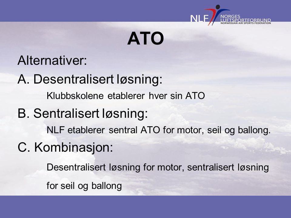 ATO Alternativer: A. Desentralisert løsning: Klubbskolene etablerer hver sin ATO.