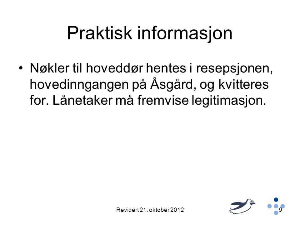 Praktisk informasjon Nøkler til hoveddør hentes i resepsjonen, hovedinngangen på Åsgård, og kvitteres for. Lånetaker må fremvise legitimasjon.