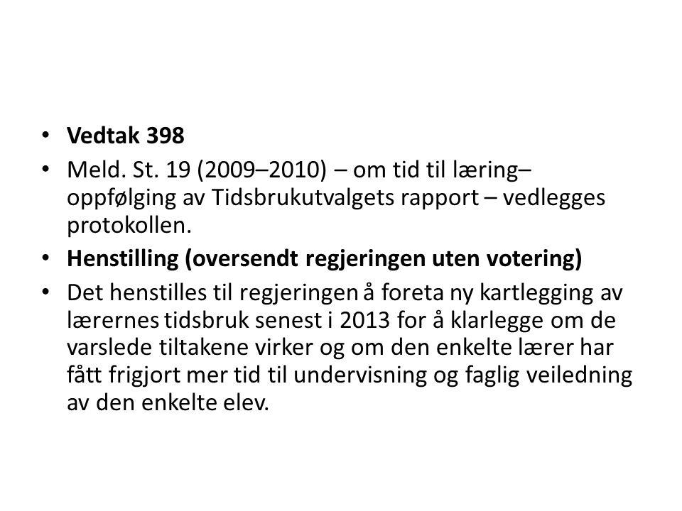 Vedtak 398 Meld. St. 19 (2009–2010) – om tid til læring– oppfølging av Tidsbrukutvalgets rapport – vedlegges protokollen.