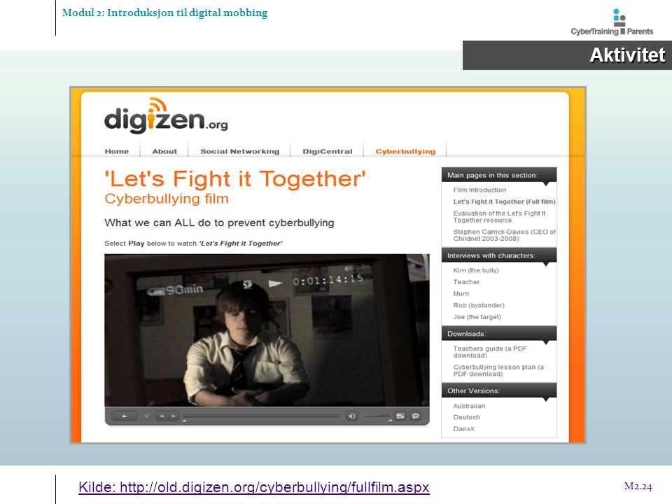 Aktivitet Kilde: http://old.digizen.org/cyberbullying/fullfilm.aspx