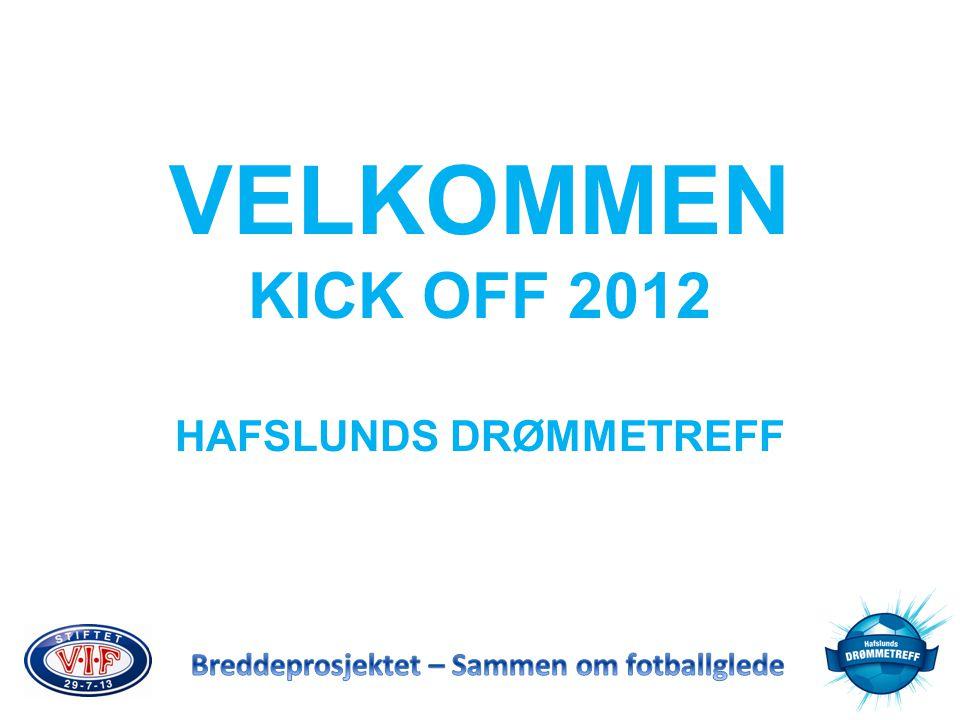 VELKOMMEN KICK OFF 2012 HAFSLUNDS DRØMMETREFF