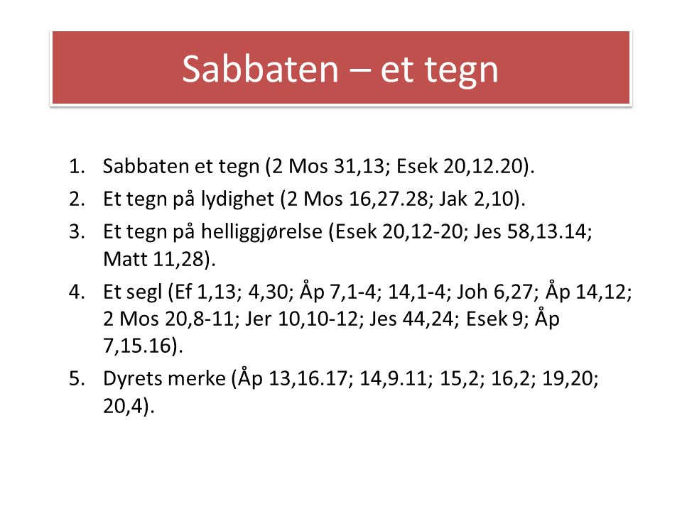 Sabbaten – et tegn Sabbaten et tegn (2 Mos 31,13; Esek 20,12.20).
