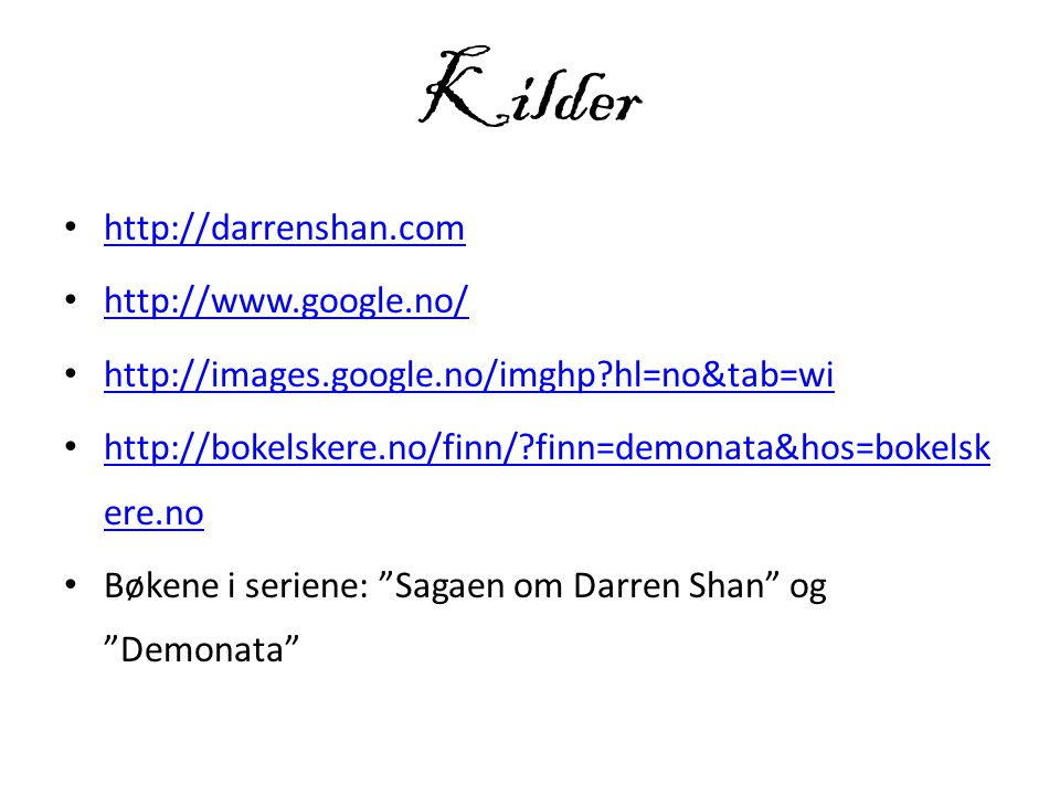 Kilder http://darrenshan.com http://www.google.no/