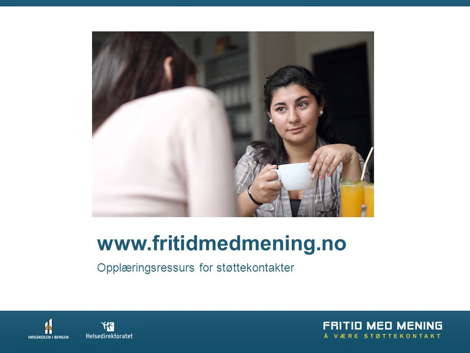 www.fritidmedmening.no Opplæringsressurs for støttekontakter