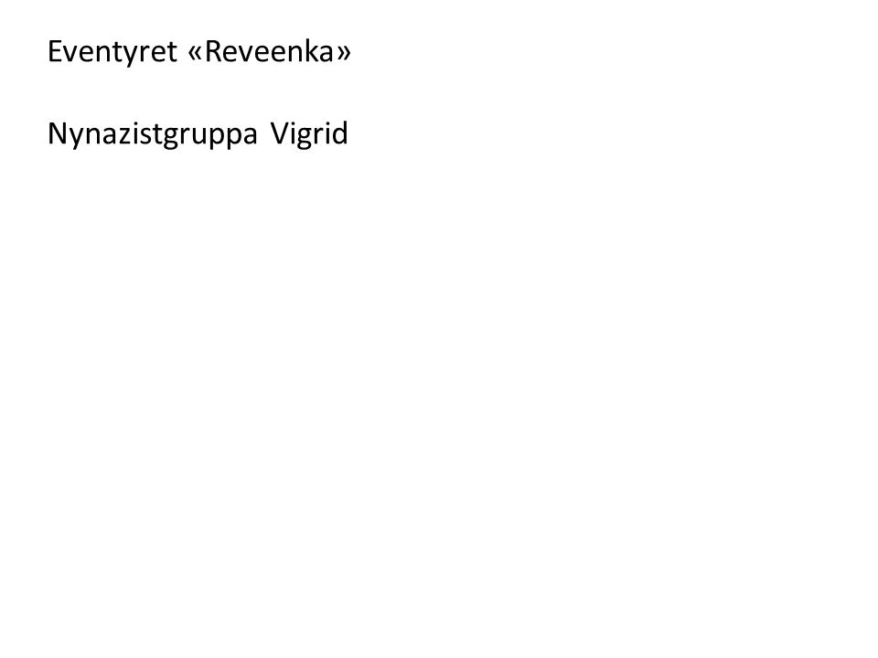Eventyret «Reveenka» Nynazistgruppa Vigrid