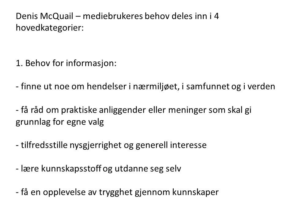 Denis McQuail – mediebrukeres behov deles inn i 4 hovedkategorier: