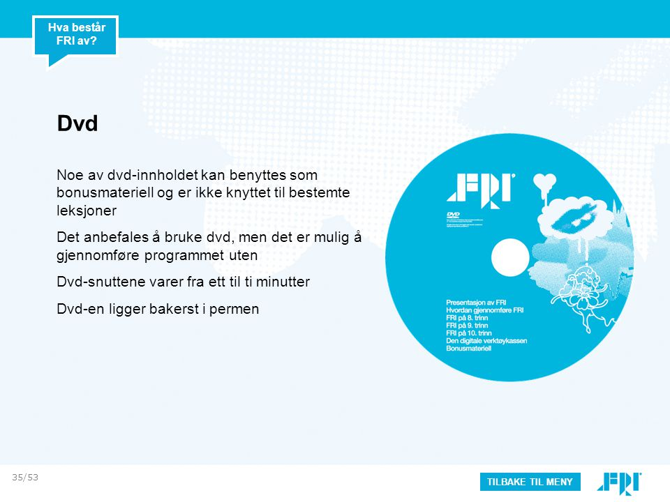 Hva består FRI av Dvd. Noe av dvd-innholdet kan benyttes som bonusmateriell og er ikke knyttet til bestemte leksjoner.