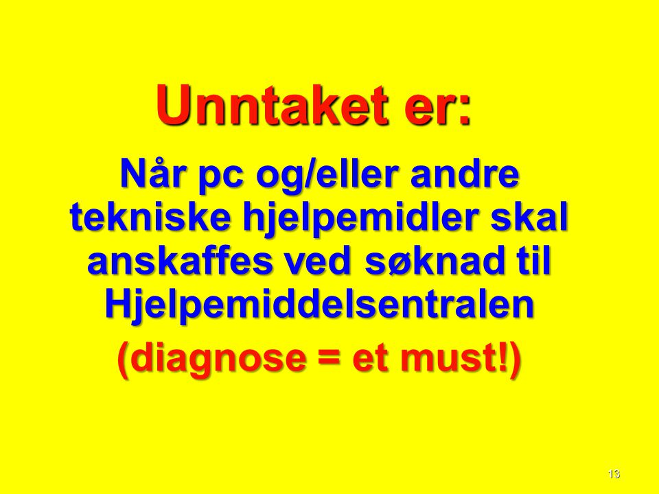 Unntaket er: (diagnose = et must!)