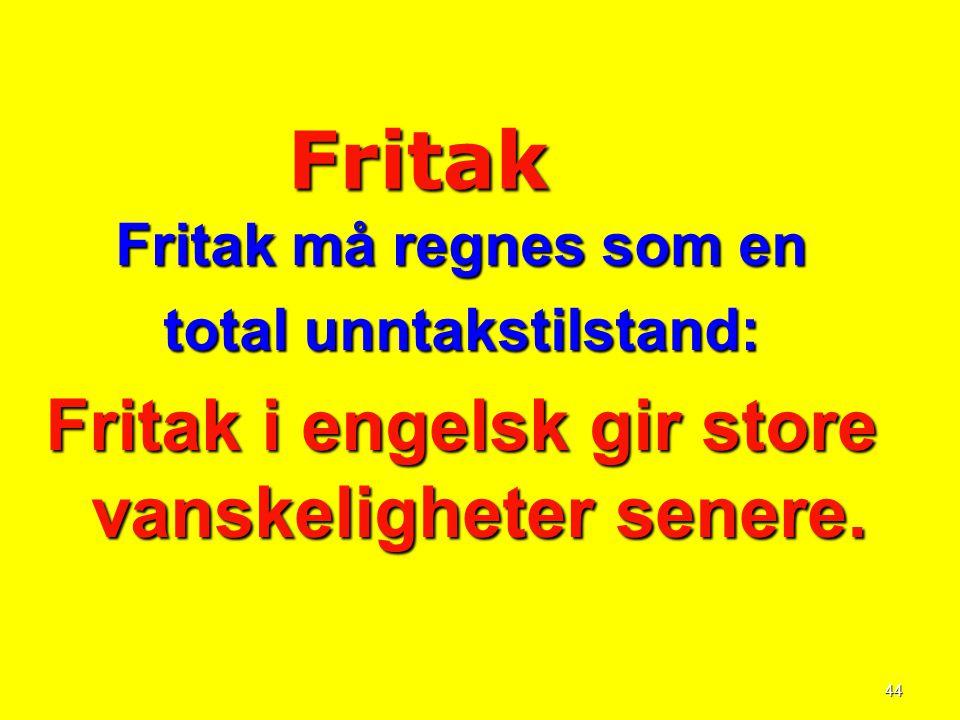 Fritak Fritak i engelsk gir store vanskeligheter senere.