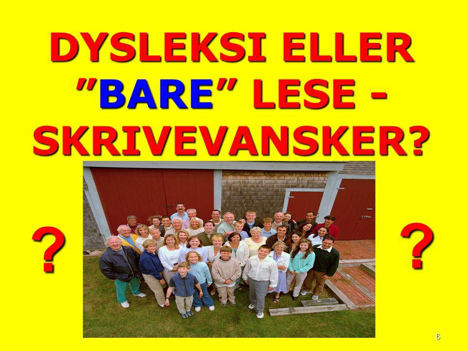 DYSLEKSI ELLER BARE LESE - SKRIVEVANSKER