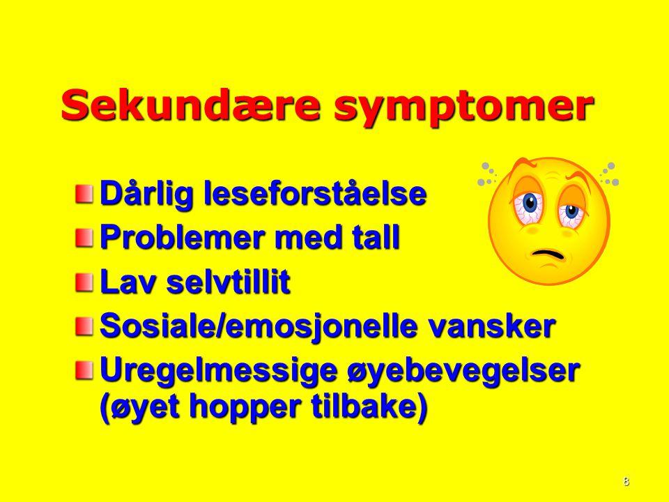 Sekundære symptomer Dårlig leseforståelse Problemer med tall