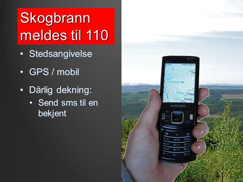 Skogbrann meldes til 110 Stedsangivelse GPS / mobil Dårlig dekning: