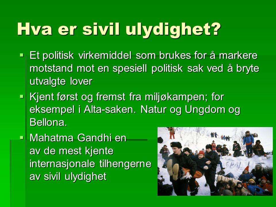 Hva er sivil ulydighet Et politisk virkemiddel som brukes for å markere motstand mot en spesiell politisk sak ved å bryte utvalgte lover.