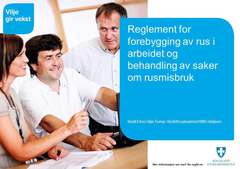 Reglement for forebygging av rus i arbeidet og behandling av saker om rusmisbruk Bodil Elise Gilje Tumyr.