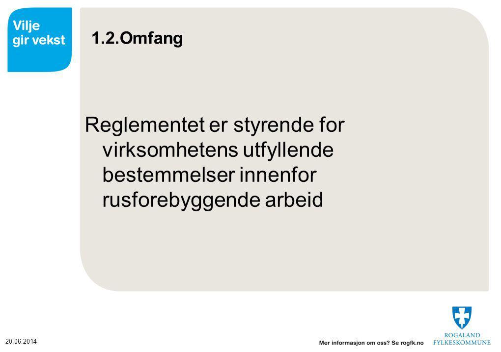 1.2.Omfang Reglementet er styrende for virksomhetens utfyllende bestemmelser innenfor rusforebyggende arbeid.