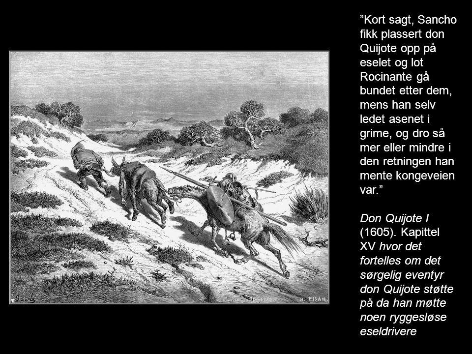 Kort sagt, Sancho fikk plassert don Quijote opp på eselet og lot Rocinante gå bundet etter dem, mens han selv ledet asenet i grime, og dro så mer eller mindre i den retningen han mente kongeveien var.