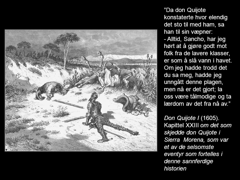 Da don Quijote konstaterte hvor elendig det sto til med ham, sa han til sin væpner: