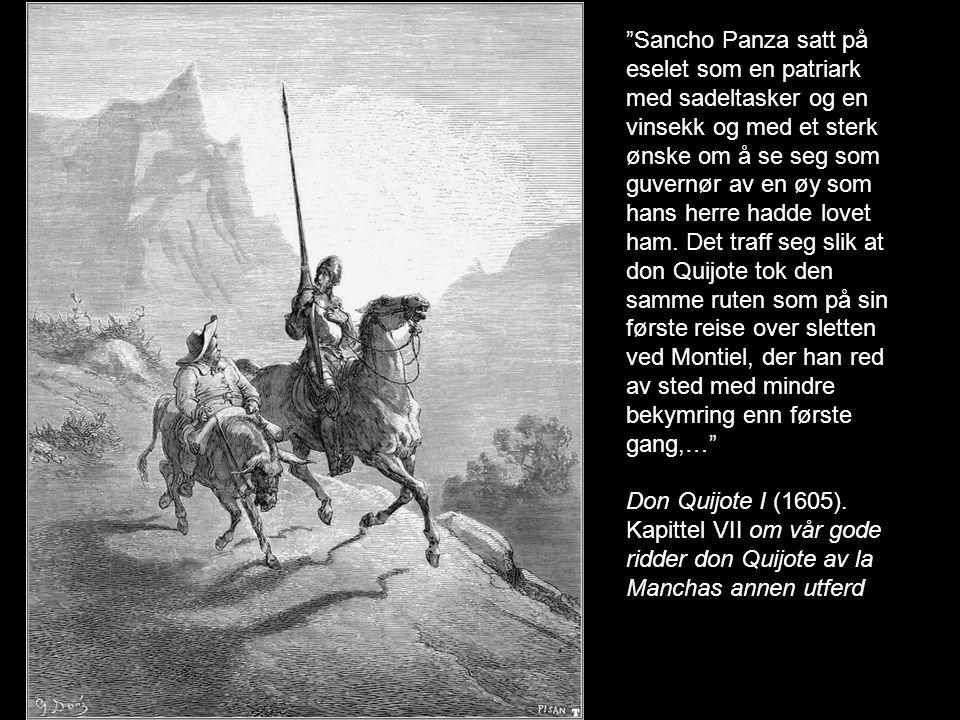 Sancho Panza satt på eselet som en patriark med sadeltasker og en vinsekk og med et sterk ønske om å se seg som guvernør av en øy som hans herre hadde lovet ham. Det traff seg slik at don Quijote tok den samme ruten som på sin første reise over sletten ved Montiel, der han red av sted med mindre bekymring enn første gang,…
