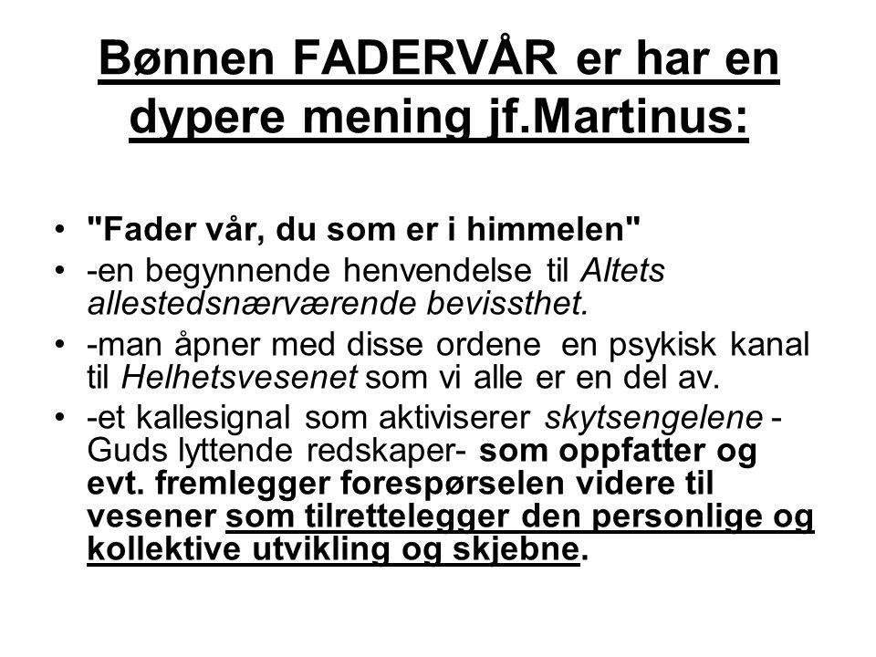 Bønnen FADERVÅR er har en dypere mening jf.Martinus: