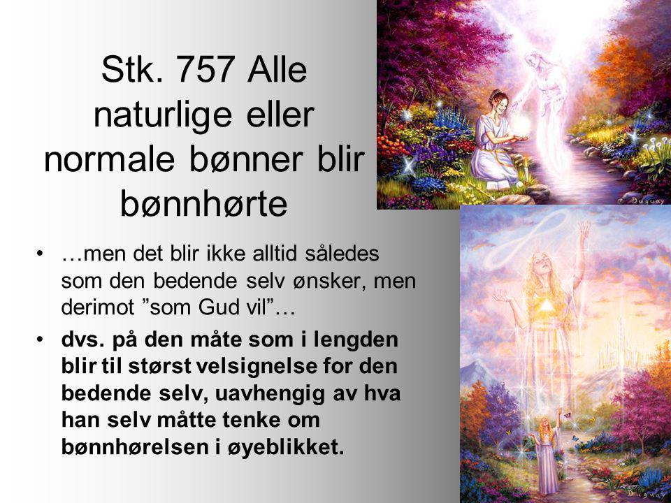 Stk. 757 Alle naturlige eller normale bønner blir bønnhørte