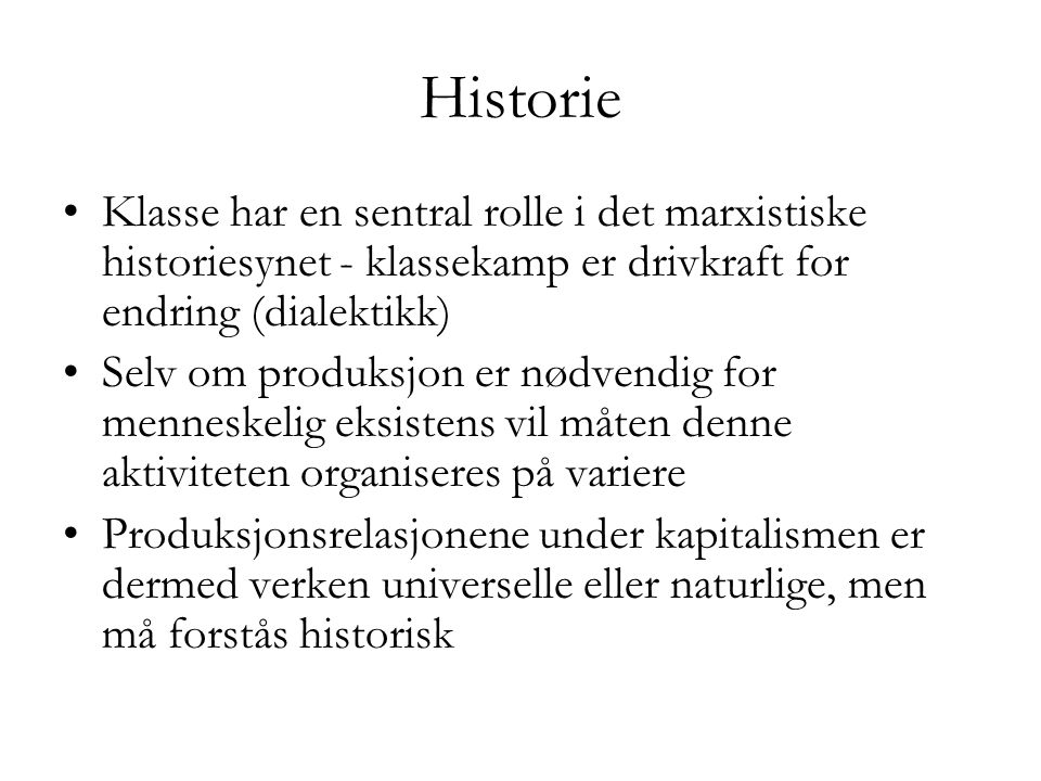 Historie Klasse har en sentral rolle i det marxistiske historiesynet - klassekamp er drivkraft for endring (dialektikk)