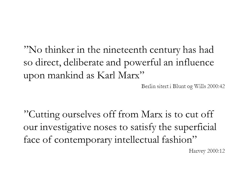 No thinker in the nineteenth century has had so direct, deliberate and powerful an influence upon mankind as Karl Marx