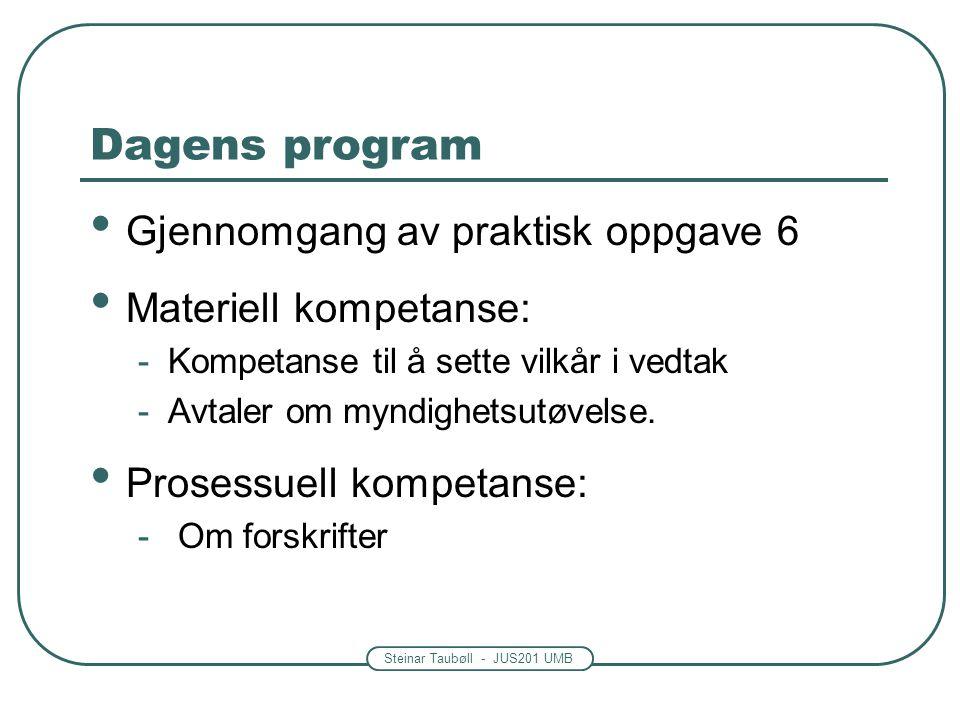Dagens program Gjennomgang av praktisk oppgave 6 Materiell kompetanse: