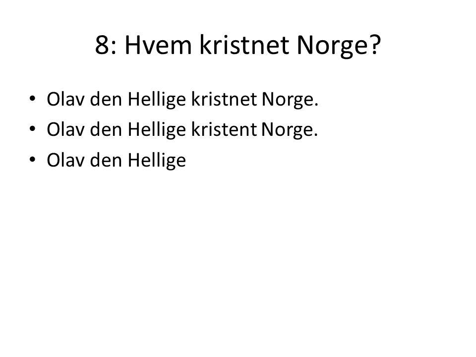 8: Hvem kristnet Norge Olav den Hellige kristnet Norge.