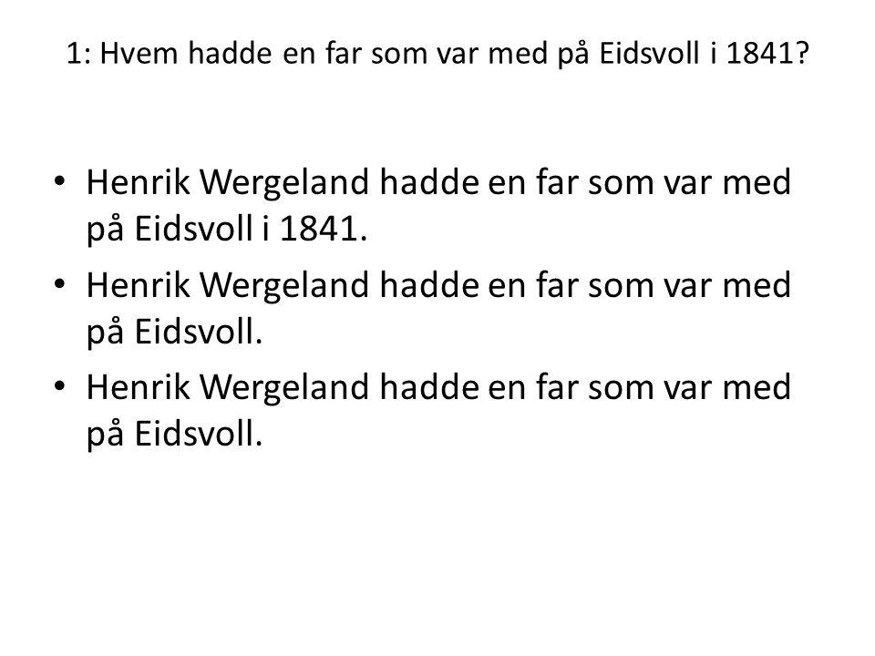 1: Hvem hadde en far som var med på Eidsvoll i 1841