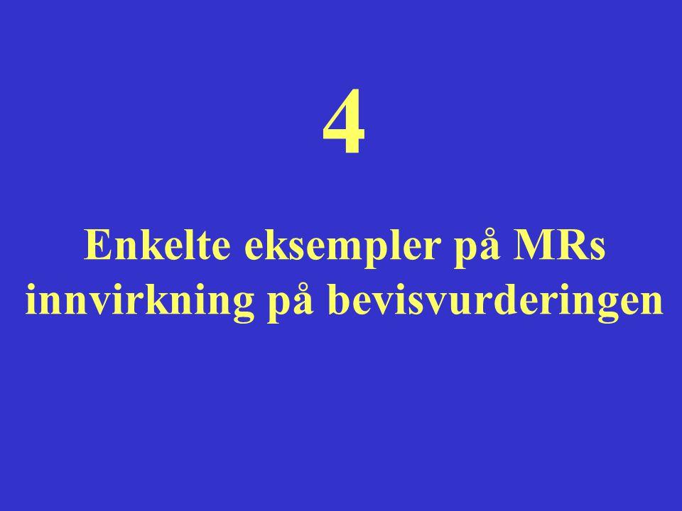 Enkelte eksempler på MRs innvirkning på bevisvurderingen