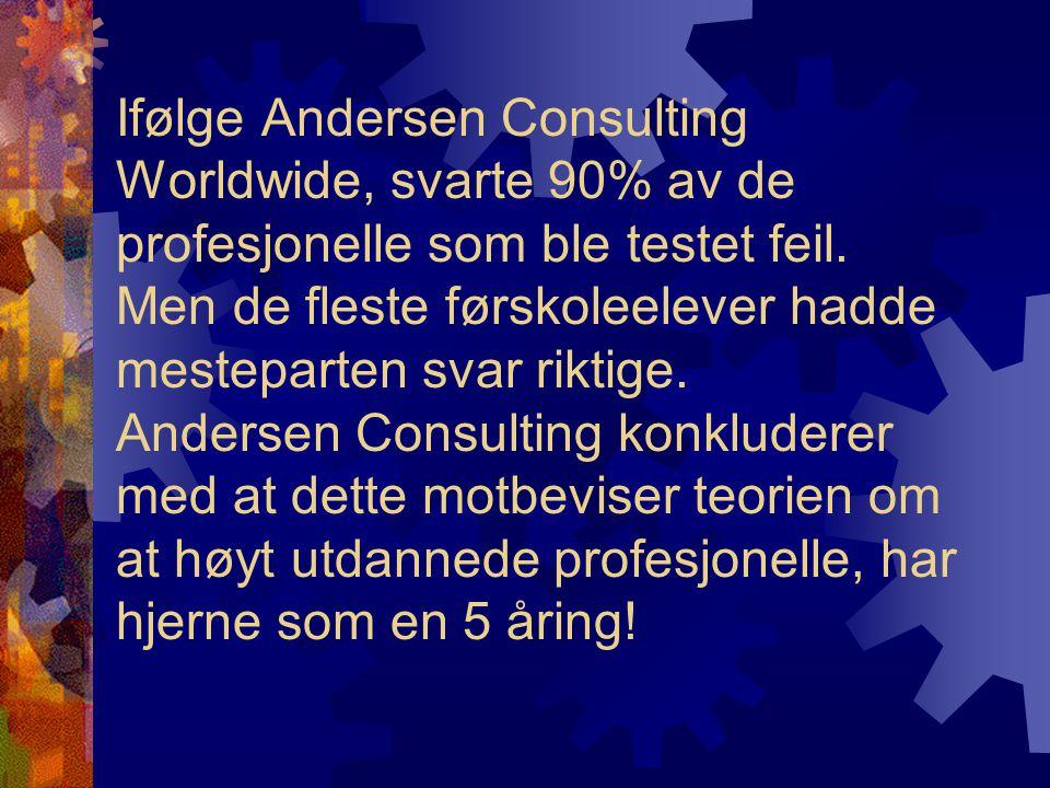 Ifølge Andersen Consulting Worldwide, svarte 90% av de profesjonelle som ble testet feil.