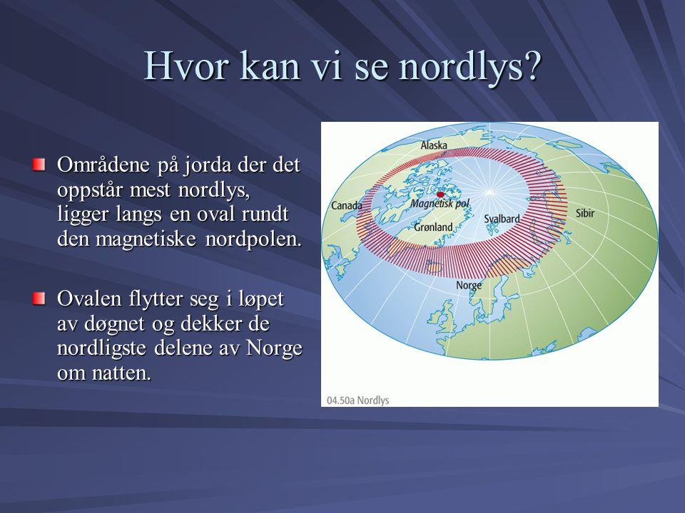 Hvor kan vi se nordlys Områdene på jorda der det oppstår mest nordlys, ligger langs en oval rundt den magnetiske nordpolen.