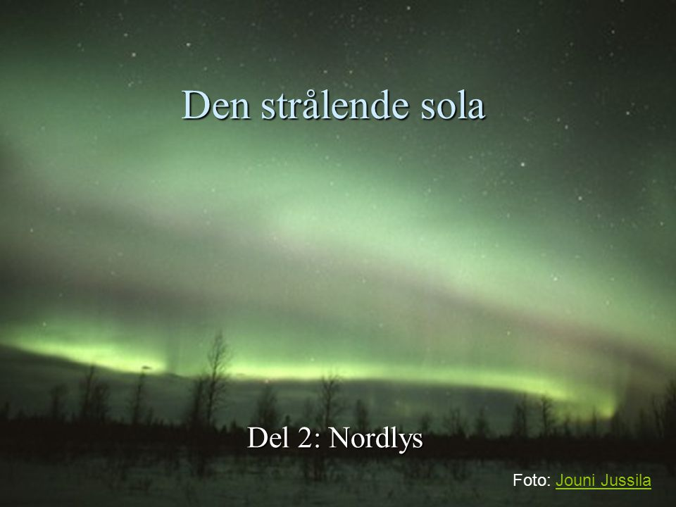 Den strålende sola Del 2: Nordlys Foto: Jouni Jussila