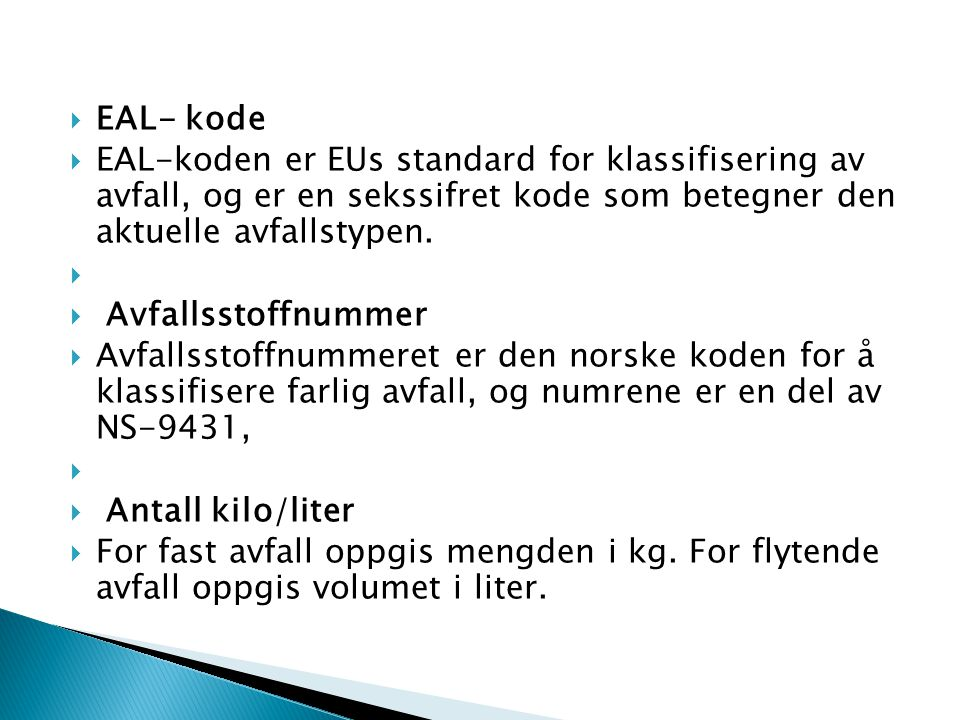 EAL- kode EAL-koden er EUs standard for klassifisering av avfall, og er en sekssifret kode som betegner den aktuelle avfallstypen.