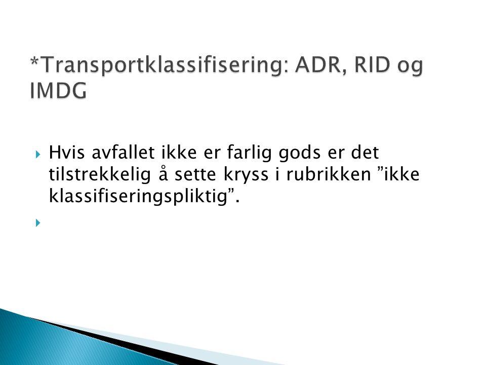 *Transportklassifisering: ADR, RID og IMDG