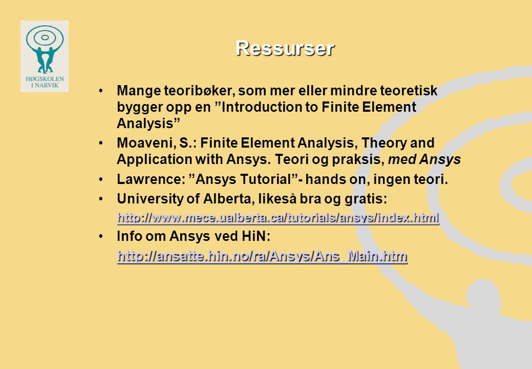 Ressurser Mange teoribøker, som mer eller mindre teoretisk bygger opp en Introduction to Finite Element Analysis