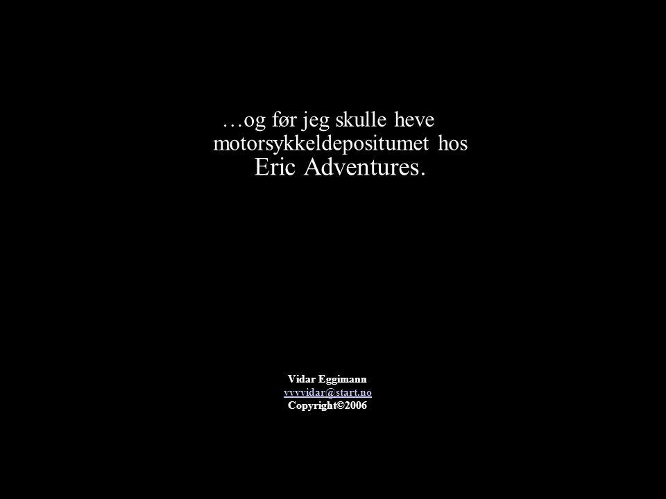 …og før jeg skulle heve motorsykkeldepositumet hos Eric Adventures.