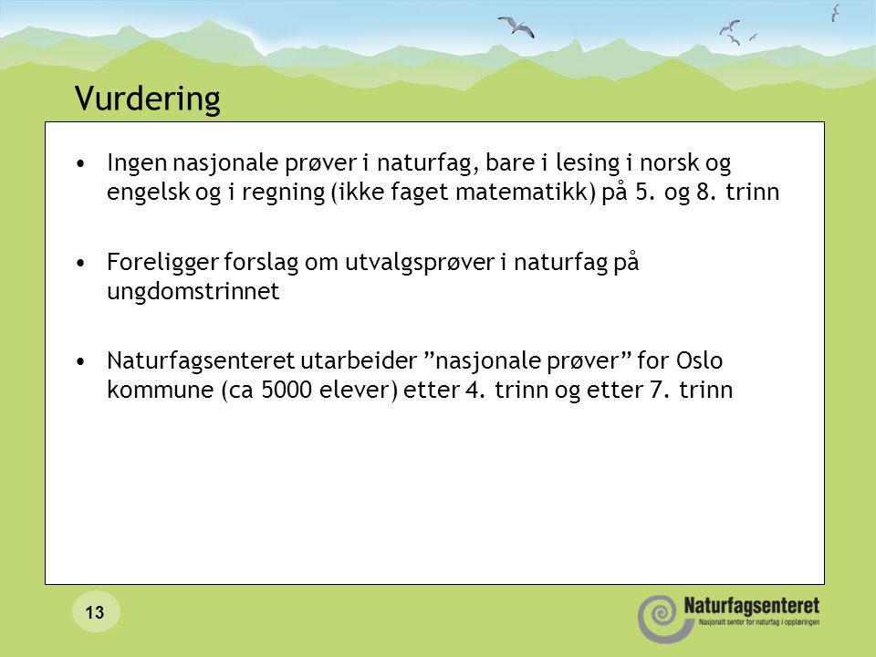 Vurdering Ingen nasjonale prøver i naturfag, bare i lesing i norsk og engelsk og i regning (ikke faget matematikk) på 5. og 8. trinn.