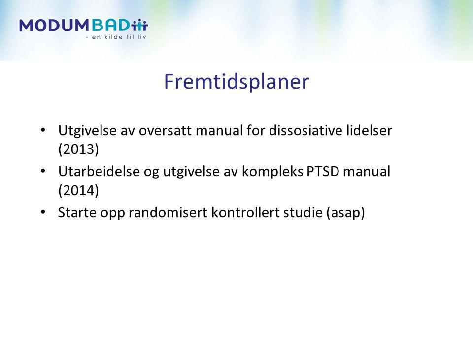 Fremtidsplaner Utgivelse av oversatt manual for dissosiative lidelser (2013) Utarbeidelse og utgivelse av kompleks PTSD manual (2014)