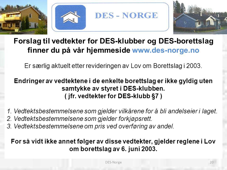 Forslag til vedtekter for DES-klubber og DES-borettslag finner du på vår hjemmeside www.des-norge.no Er særlig aktuelt etter revideringen av Lov om Borettslag i 2003.