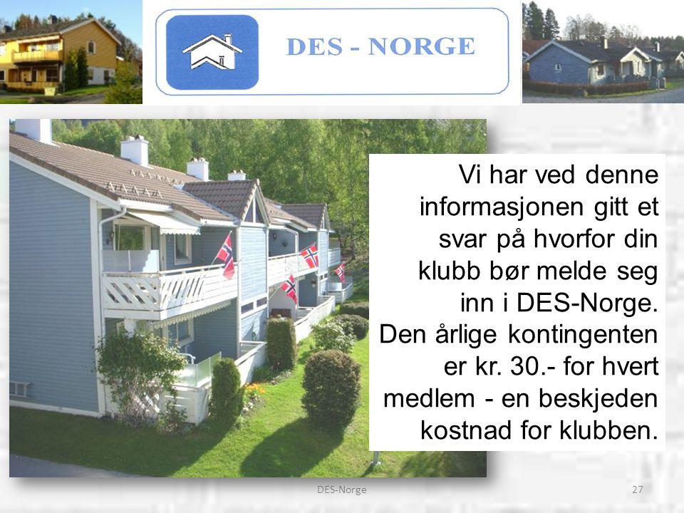 Vi har ved denne informasjonen gitt et svar på hvorfor din klubb bør melde seg inn i DES-Norge. Den årlige kontingenten er kr. 30.- for hvert medlem - en beskjeden kostnad for klubben.