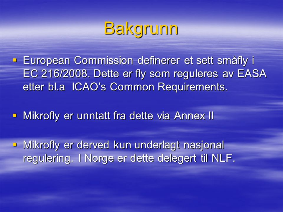 Bakgrunn European Commission definerer et sett småfly i EC 216/2008. Dette er fly som reguleres av EASA etter bl.a ICAO's Common Requirements.
