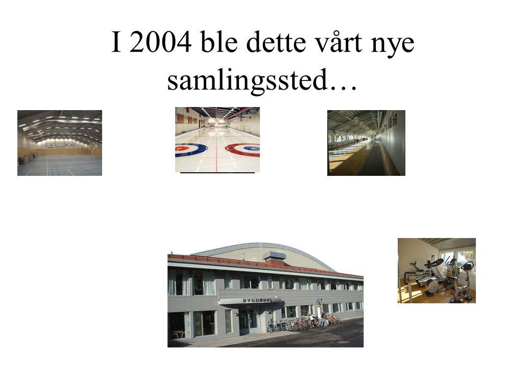I 2004 ble dette vårt nye samlingssted…